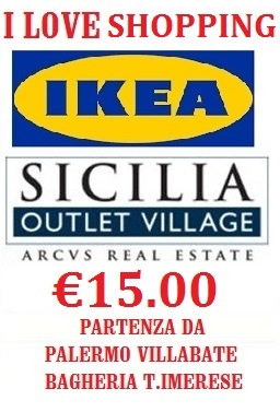 I Love Shopping Ikea & Sicilia Outlet Village €15 in Bus da Palermo Villabate Bagheria T.Imerese